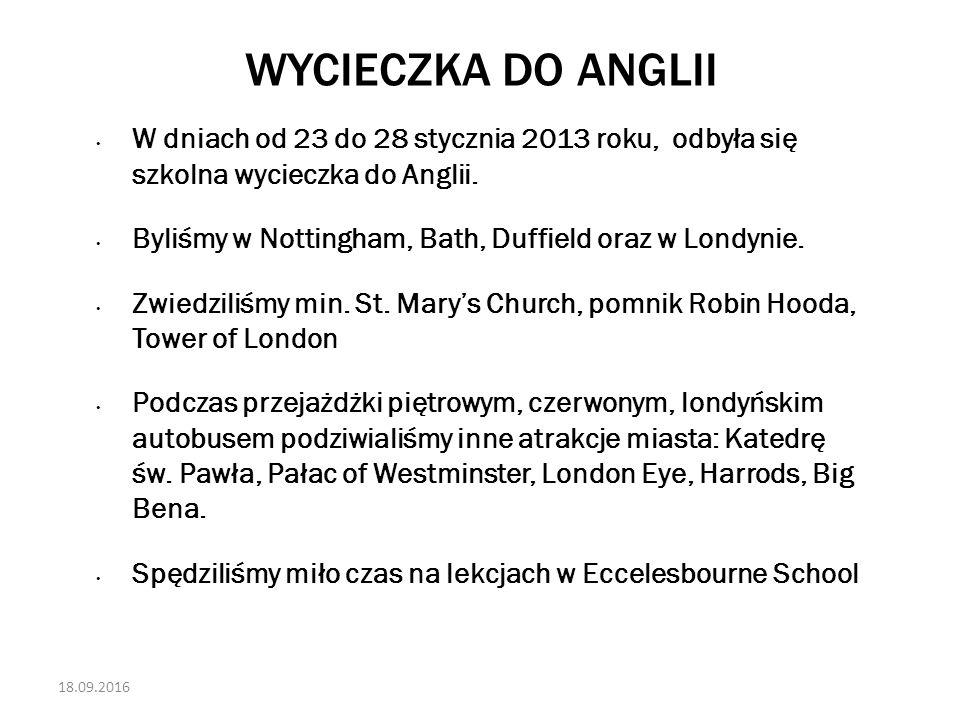 18.09.2016 WYCIECZKA DO ANGLII W dniach od 23 do 28 stycznia 2013 roku, odbyła się szkolna wycieczka do Anglii.