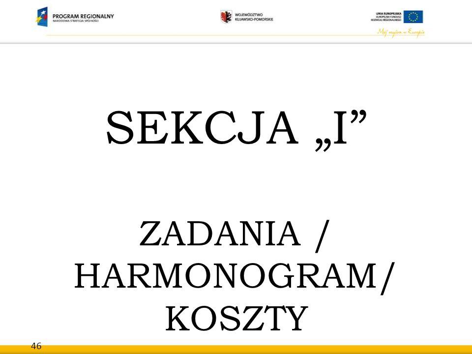 """46 SEKCJA """"I"""" ZADANIA / HARMONOGRAM/ KOSZTY"""