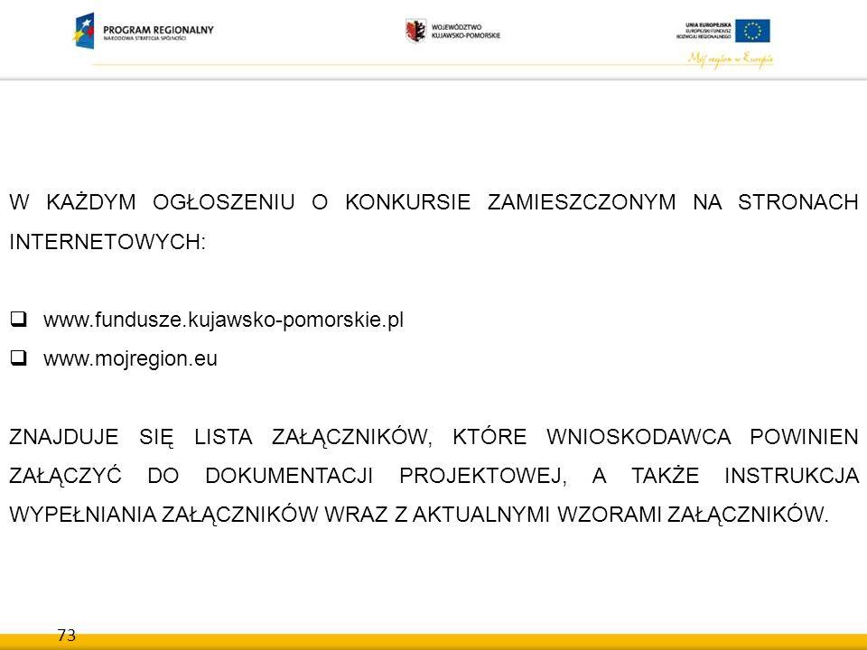 73 W KAŻDYM OGŁOSZENIU O KONKURSIE ZAMIESZCZONYM NA STRONACH INTERNETOWYCH:  www.fundusze.kujawsko-pomorskie.pl  www.mojregion.eu ZNAJDUJE SIĘ LISTA