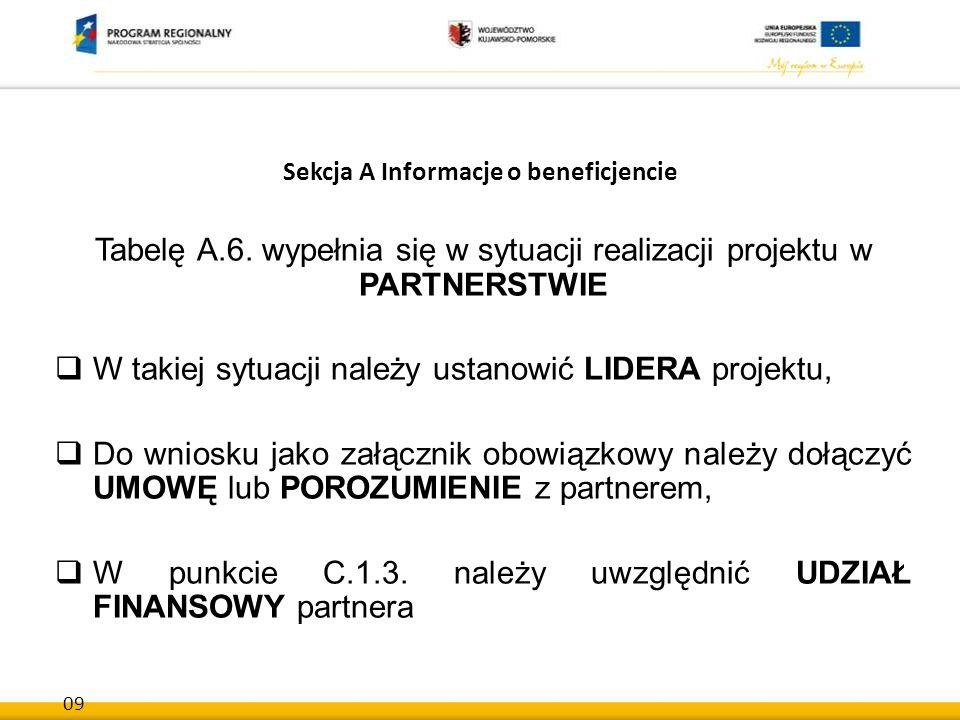 09 Sekcja A Informacje o beneficjencie Tabelę A.6. wypełnia się w sytuacji realizacji projektu w PARTNERSTWIE  W takiej sytuacji należy ustanowić LID