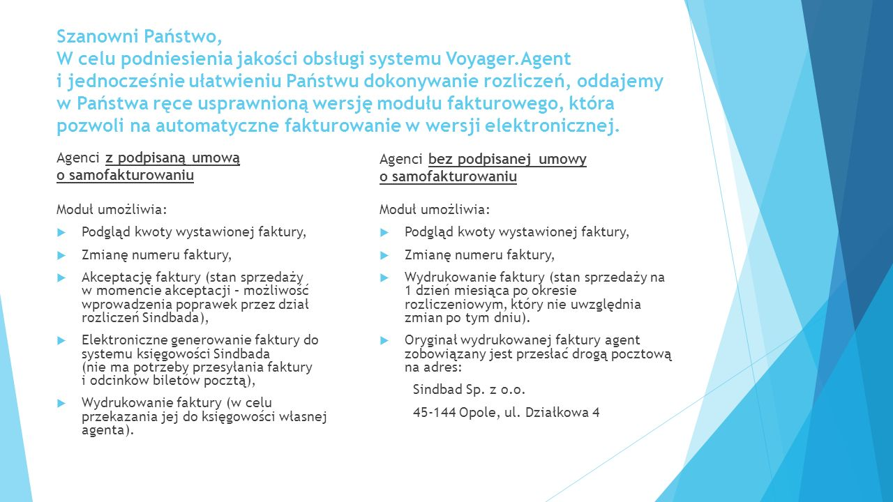 Szanowni Państwo, W celu podniesienia jakości obsługi systemu Voyager.Agent i jednocześnie ułatwieniu Państwu dokonywanie rozliczeń, oddajemy w Państwa ręce usprawnioną wersję modułu fakturowego, która pozwoli na automatyczne fakturowanie w wersji elektronicznej.