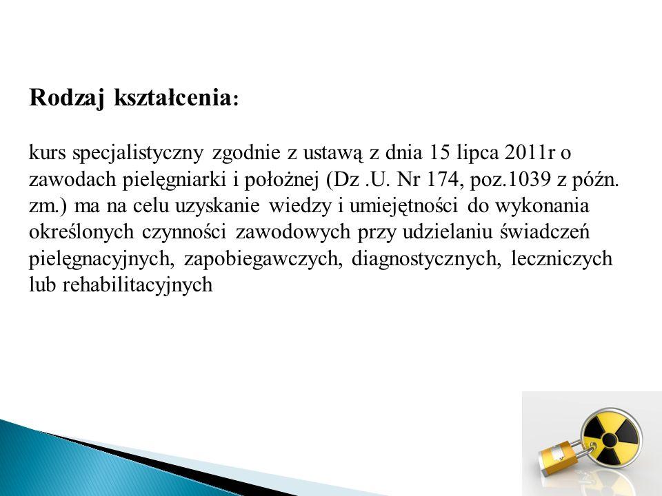 Rodzaj kształcenia : kurs specjalistyczny zgodnie z ustawą z dnia 15 lipca 2011r o zawodach pielęgniarki i położnej (Dz.U.