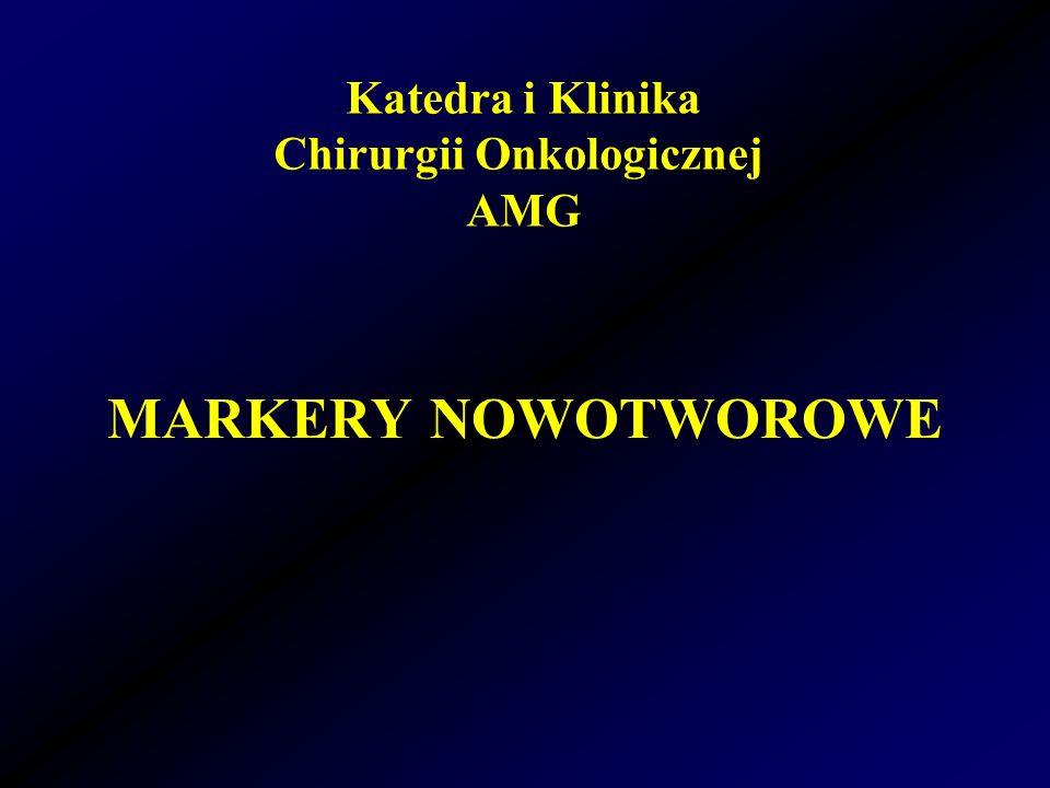 MARKERY NOWOTWOROWE Katedra i Klinika Chirurgii Onkologicznej AMG