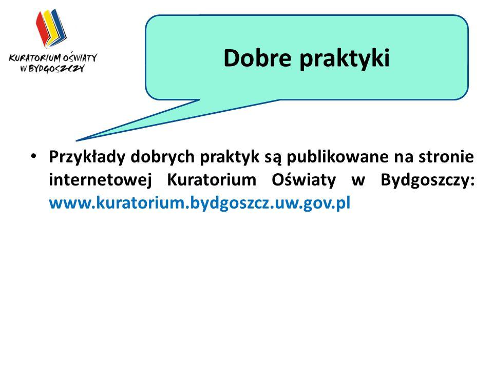Dobre praktyki Przykłady dobrych praktyk są publikowane na stronie internetowej Kuratorium Oświaty w Bydgoszczy: www.kuratorium.bydgoszcz.uw.gov.pl Dobre praktyki