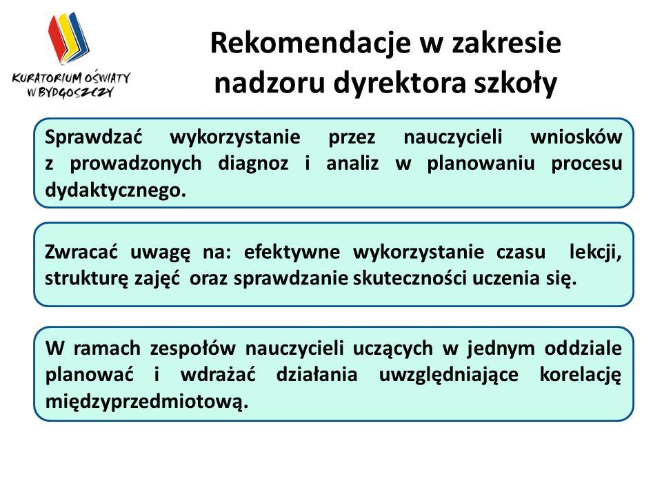 Rekomendacje w zakresie nadzoru dyrektora szkoły Sprawdzać wykorzystanie przez nauczycieli wniosków z prowadzonych diagnoz i analiz w planowaniu procesu dydaktycznego.