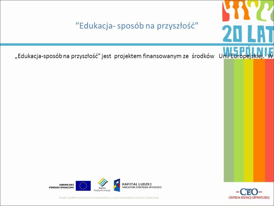 """Edukacja- sposób na przyszłość """"Edukacja-sposób na przyszłość jest projektem finansowanym ze środków Unii Europejskiej."""