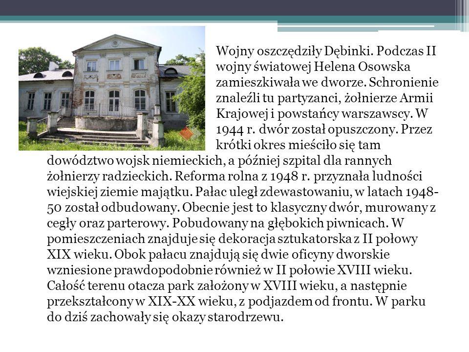 Wojny oszczędziły Dębinki. Podczas II wojny światowej Helena Osowska zamieszkiwała we dworze.