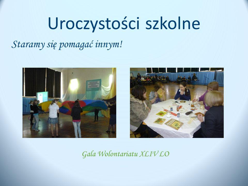 Uroczystości szkolne Staramy się pomagać innym! Gala Wolontariatu XLIV LO