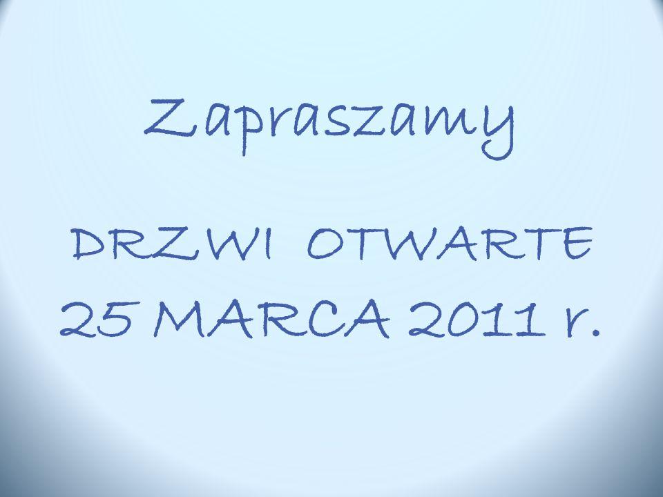 Zapraszamy DRZWI OTWARTE 25 MARCA 2011 r.