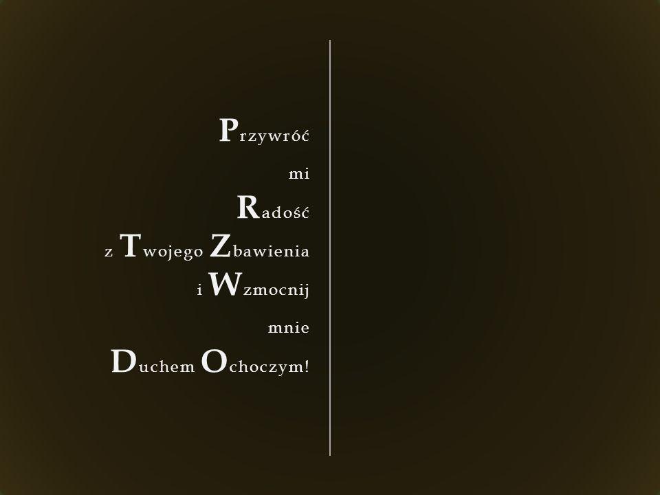 P rzywróć mi R adość z T wojego Z bawienia i W zmocnij mnie D uchem O choczym!