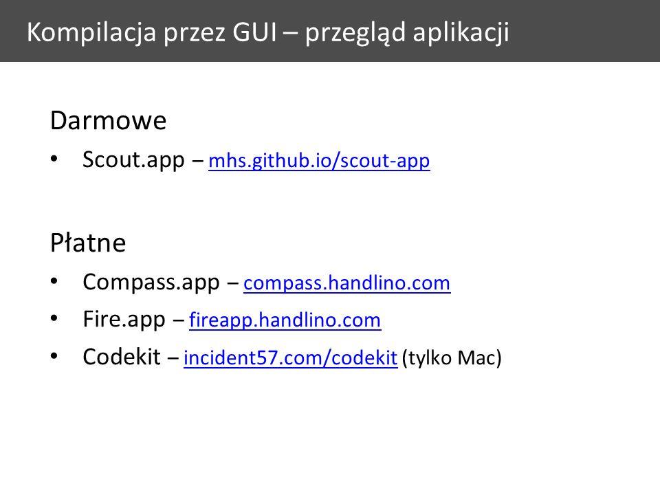 Kompilacja przez GUI – przegląd aplikacji Darmowe Scout.app – mhs.github.io/scout-appmhs.github.io/scout-app Płatne Compass.app – compass.handlino.comcompass.handlino.com Fire.app – fireapp.handlino.comfireapp.handlino.com Codekit – incident57.com/codekit (tylko Mac)incident57.com/codekit