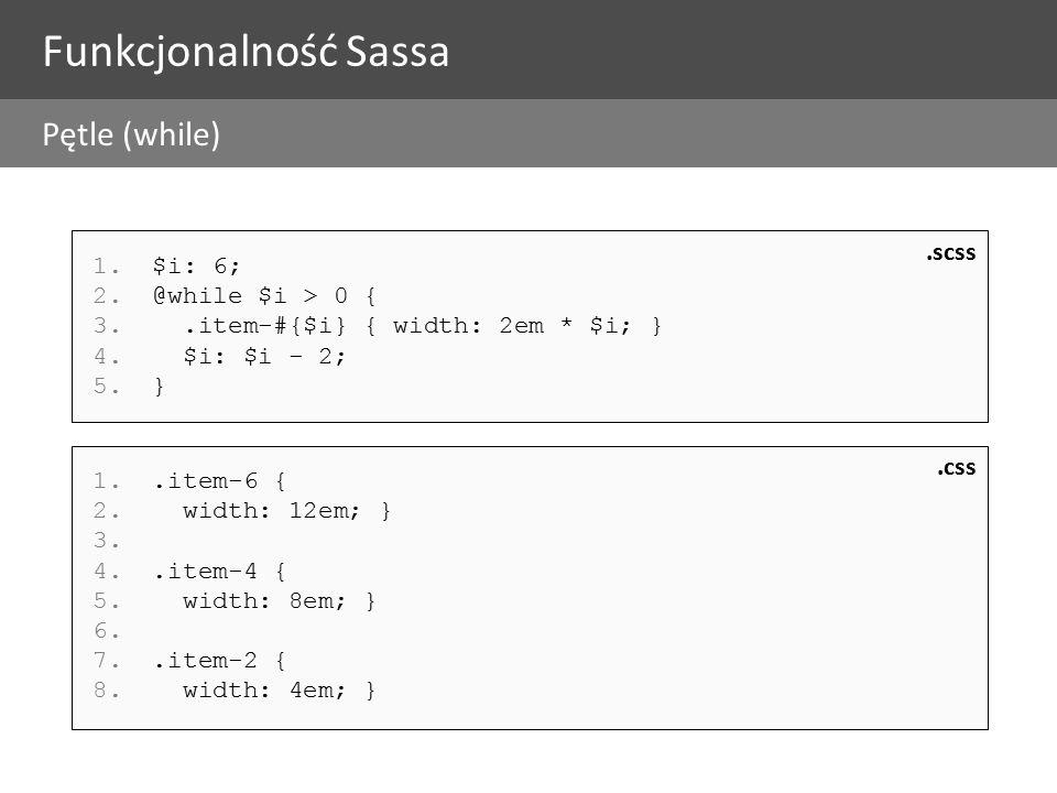 1.$i: 6; 2.@while $i > 0 { 3..item-#{$i} { width: 2em * $i; } 4.