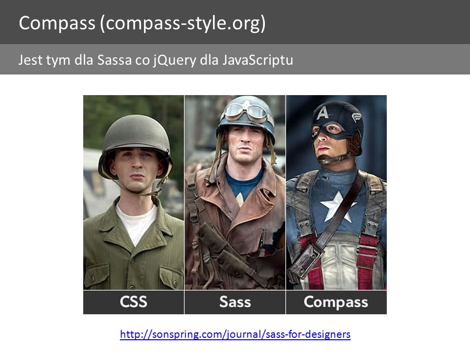 Compass (compass-style.org) Jest tym dla Sassa co jQuery dla JavaScriptu http://sonspring.com/journal/sass-for-designers