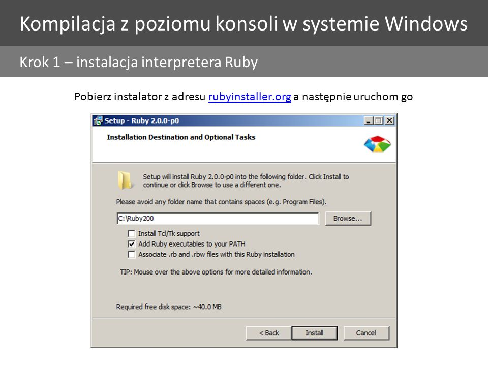 Kompilacja z poziomu konsoli w systemie Windows Pobierz instalator z adresu rubyinstaller.org a następnie uruchom gorubyinstaller.org Krok 1 – instalacja interpretera Ruby