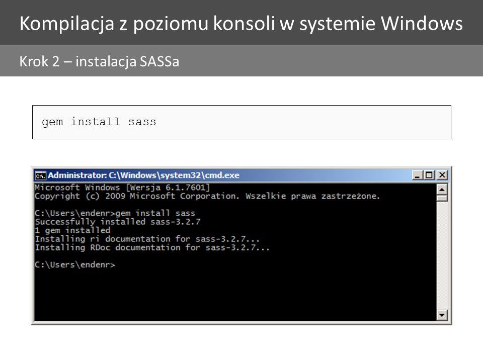 Kompilacja z poziomu konsoli w systemie Windows Krok 3 – komplikacja pliku do CSS Kompilacja pojedynczego pliku Kompilacja całego folderu sass --watch style.scss:style.css sass --watch stylesheets/scss:stylesheets/css sass --watch [żródło]:[cel]