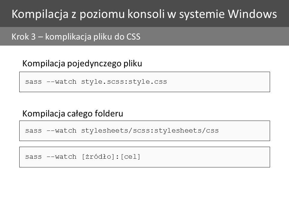 Kompilacja z poziomu konsoli w systemie Windows Krok 3 – komplikacja pliku do CSS (2) Styl wyjściowego kodu (nasted) 1.#main { 2.