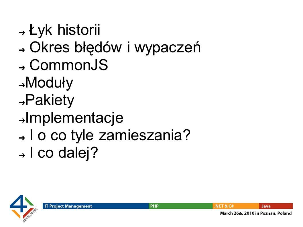 ➔ Łyk historii ➔ Okres błędów i wypaczeń ➔ CommonJS ➔ Moduły ➔ Pakiety ➔ Implementacje ➔ I o co tyle zamieszania.