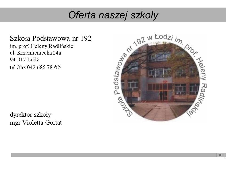 Szkoła Podstawowa nr 192 im. prof. Heleny Radlińskiej ul. Krzemieniecka 24a 94-017 Łódź tel./fax 042 686 78 66 dyrektor szkoły mgr Violetta Gortat Ofe