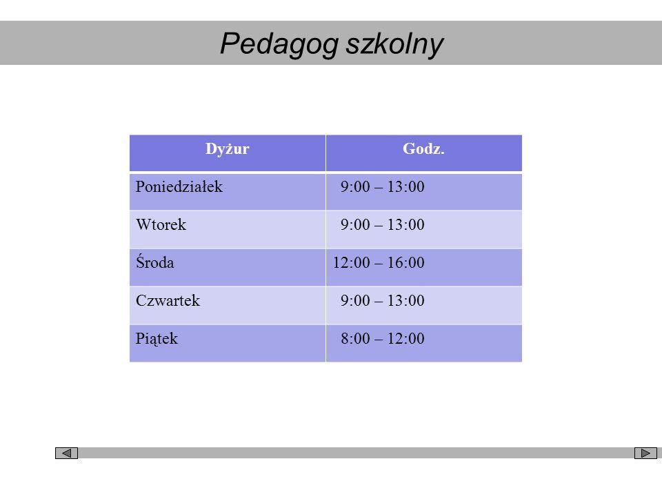 Pedagog szkolny DyżurGodz. Poniedziałek 9:00 – 13:00 Wtorek 9:00 – 13:00 Środa12:00 – 16:00 Czwartek 9:00 – 13:00 Piątek 8:00 – 12:00