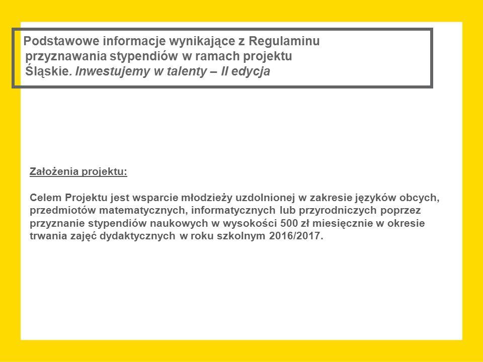Podstawowe informacje wynikające z Regulaminu przyznawania stypendiów w ramach projektu Śląskie. Inwestujemy w talenty – II edycja Założenia projektu: