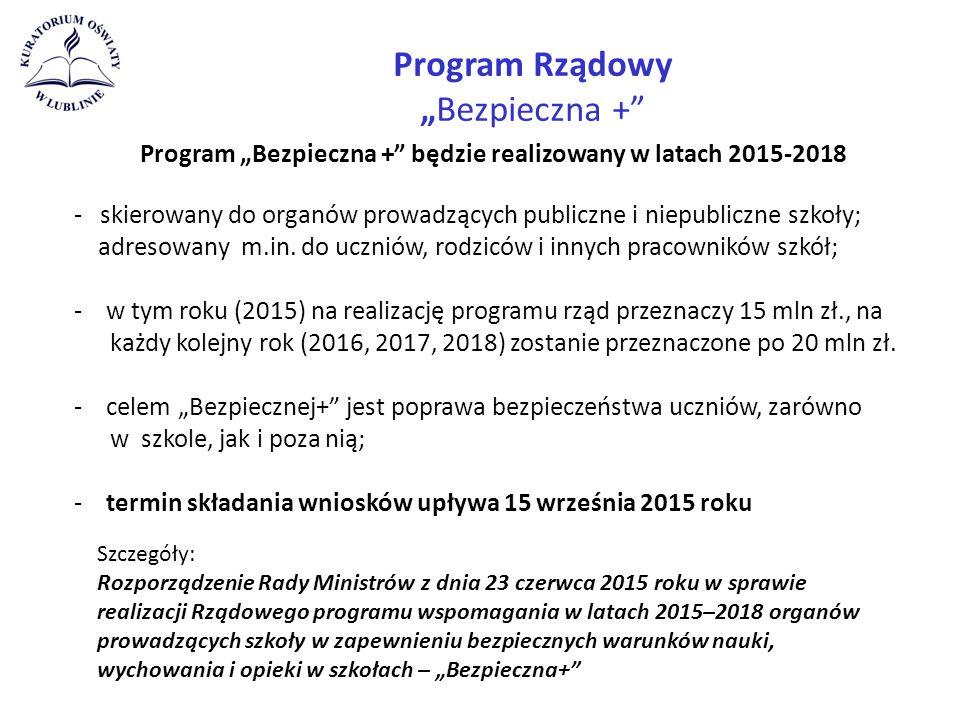 """Program Rządowy """"Bezpieczna + Program """"Bezpieczna + będzie realizowany w latach 2015-2018 - skierowany do organów prowadzących publiczne i niepubliczne szkoły; adresowany m.in."""
