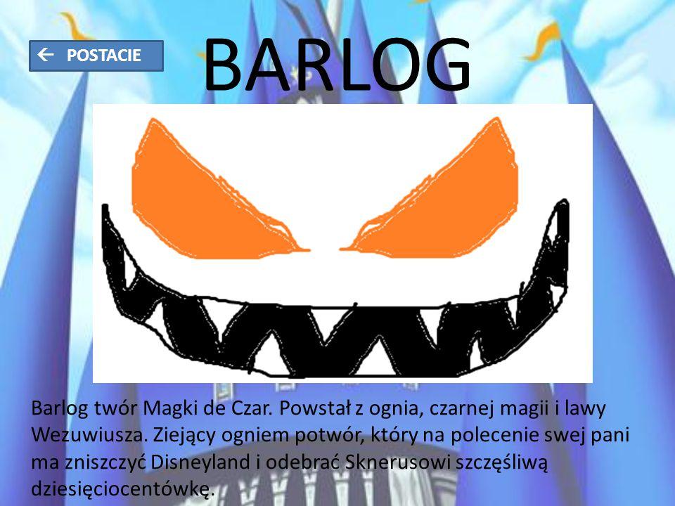 BARLOG Barlog twór Magki de Czar. Powstał z ognia, czarnej magii i lawy Wezuwiusza.