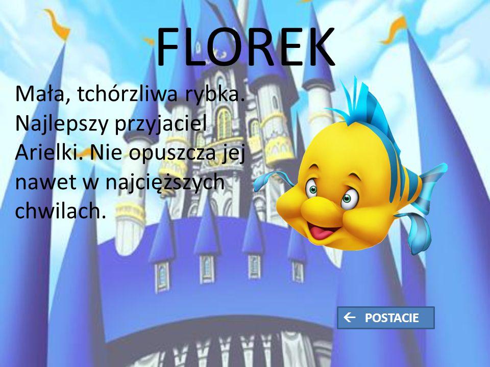 FLOREK Mała, tchórzliwa rybka. Najlepszy przyjaciel Arielki.