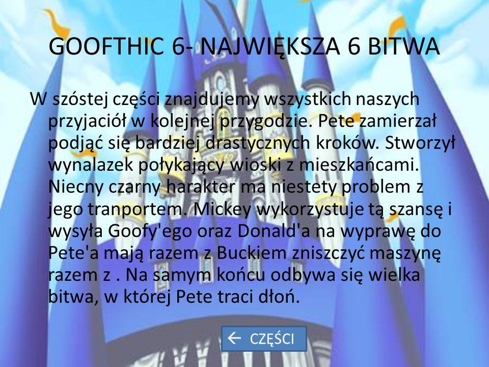 GOOFTHIC 6- NAJWIĘKSZA 6 BITWA W szóstej części znajdujemy wszystkich naszych przyjaciół w kolejnej przygodzie.