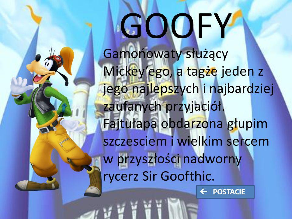 GOOFY Gamońowaty służący Mickey'ego, a tagże jeden z jego najlepszych i najbardziej zaufanych przyjaciół.