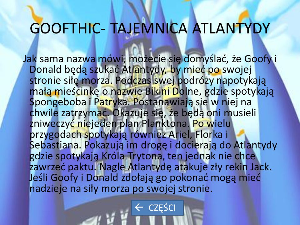 GOOFTHIC- TAJEMNICA ATLANTYDY Jak sama nazwa mówi, możecie się domyślać, że Goofy i Donald będą szukać Atlantydy, by mieć po swojej stronie siłę morza.