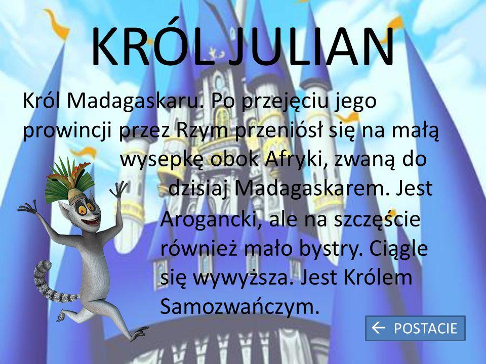 KRÓL JULIAN Król Madagaskaru.