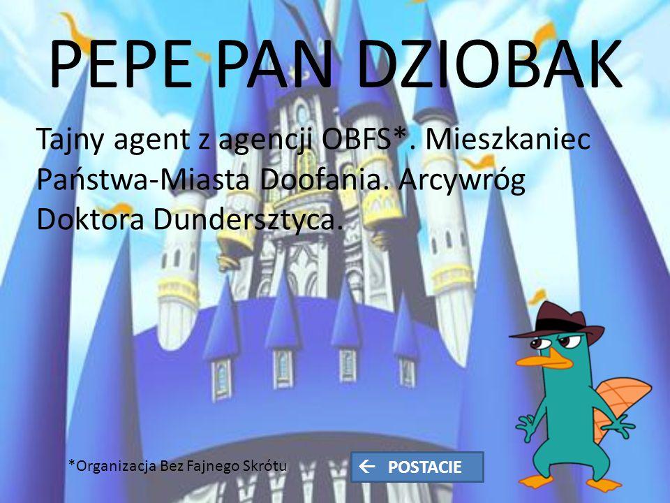 PEPE PAN DZIOBAK Tajny agent z agencji OBFS*. Mieszkaniec Państwa-Miasta Doofania.