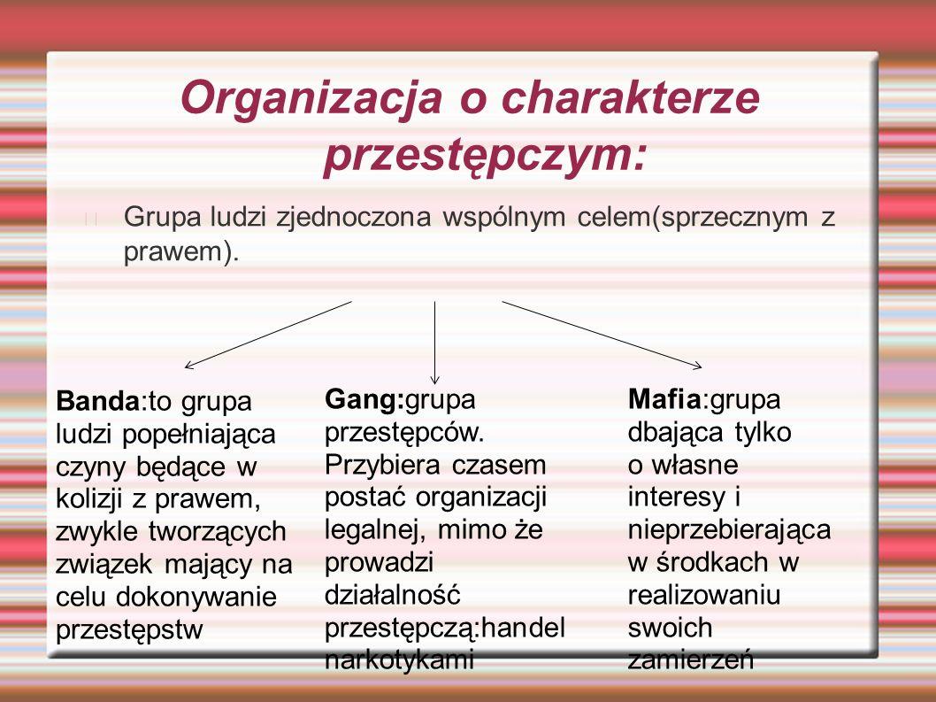 Organizacja o charakterze przestępczym: Grupa ludzi zjednoczona wspólnym celem(sprzecznym z prawem).