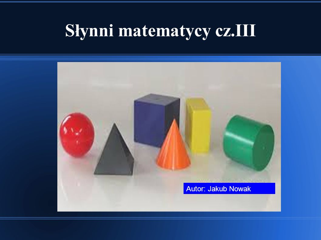 Słynni matematycy cz.III Autor: Jakub Nowak