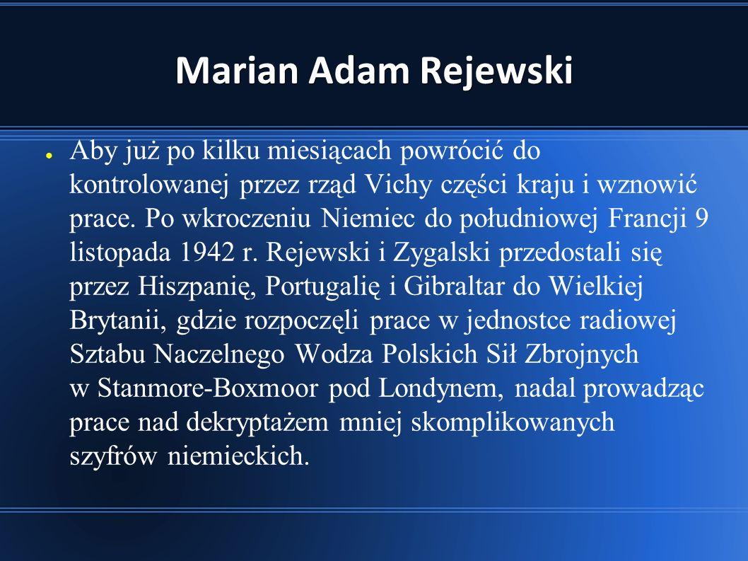 Marian Adam Rejewski ● Aby już po kilku miesiącach powrócić do kontrolowanej przez rząd Vichy części kraju i wznowić prace.
