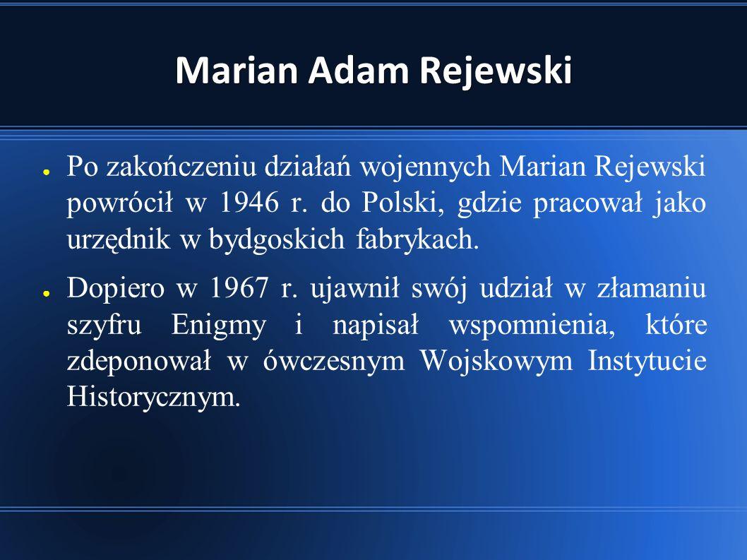 Marian Adam Rejewski ● Po zakończeniu działań wojennych Marian Rejewski powrócił w 1946 r.
