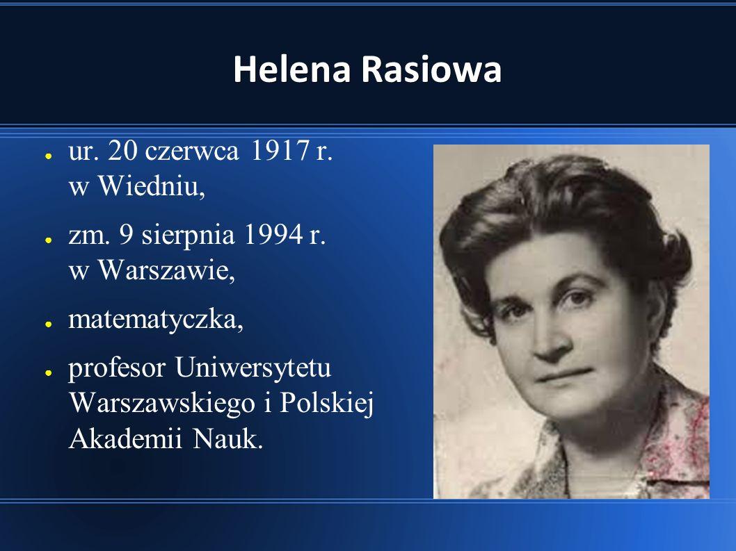 Helena Rasiowa ● ur.20 czerwca 1917 r. w Wiedniu, ● zm.