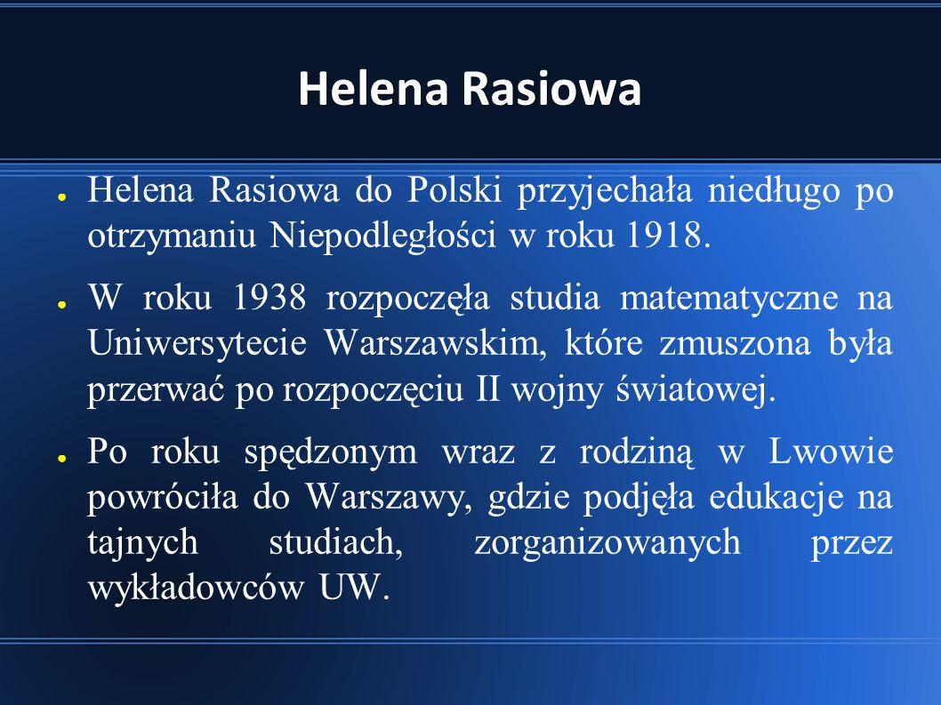 Helena Rasiowa ● Helena Rasiowa do Polski przyjechała niedługo po otrzymaniu Niepodległości w roku 1918.