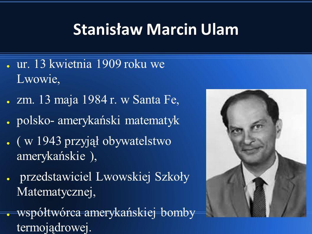 Stanisław Marcin Ulam ● ur.13 kwietnia 1909 roku we Lwowie, ● zm.