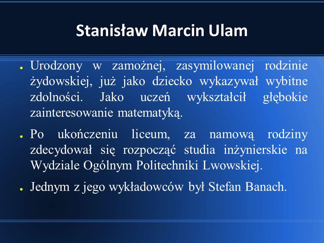 Stanisław Marcin Ulam ● Urodzony w zamożnej, zasymilowanej rodzinie żydowskiej, już jako dziecko wykazywał wybitne zdolności.