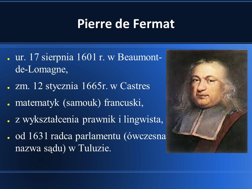 Pierre de Fermat ● ur.17 sierpnia 1601 r. w Beaumont- de-Lomagne, ● zm.