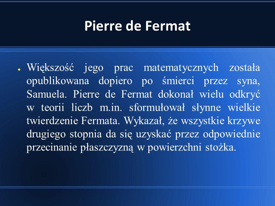 Pierre de Fermat ● Większość jego prac matematycznych została opublikowana dopiero po śmierci przez syna, Samuela.