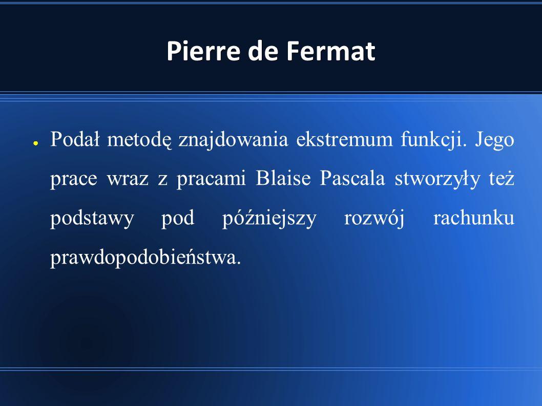 Pierre de Fermat ● Podał metodę znajdowania ekstremum funkcji.