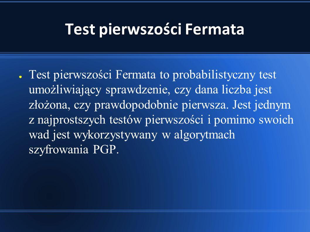 Test pierwszości Fermata ● Test pierwszości Fermata to probabilistyczny test umożliwiający sprawdzenie, czy dana liczba jest złożona, czy prawdopodobnie pierwsza.
