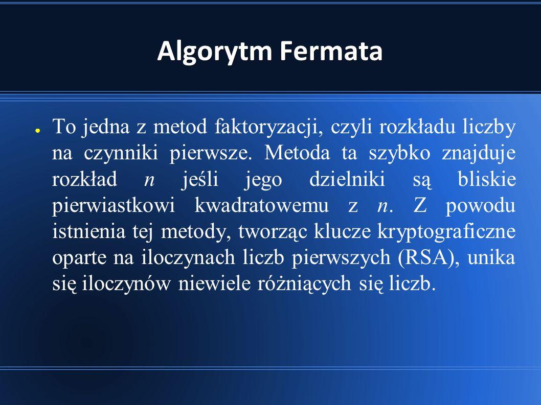 Algorytm Fermata ● To jedna z metod faktoryzacji, czyli rozkładu liczby na czynniki pierwsze.