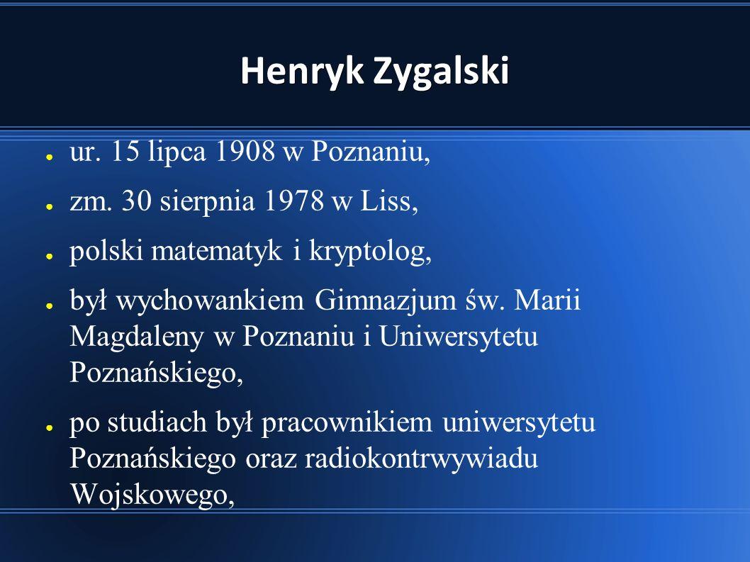 Henryk Zygalski ● ur.15 lipca 1908 w Poznaniu, ● zm.