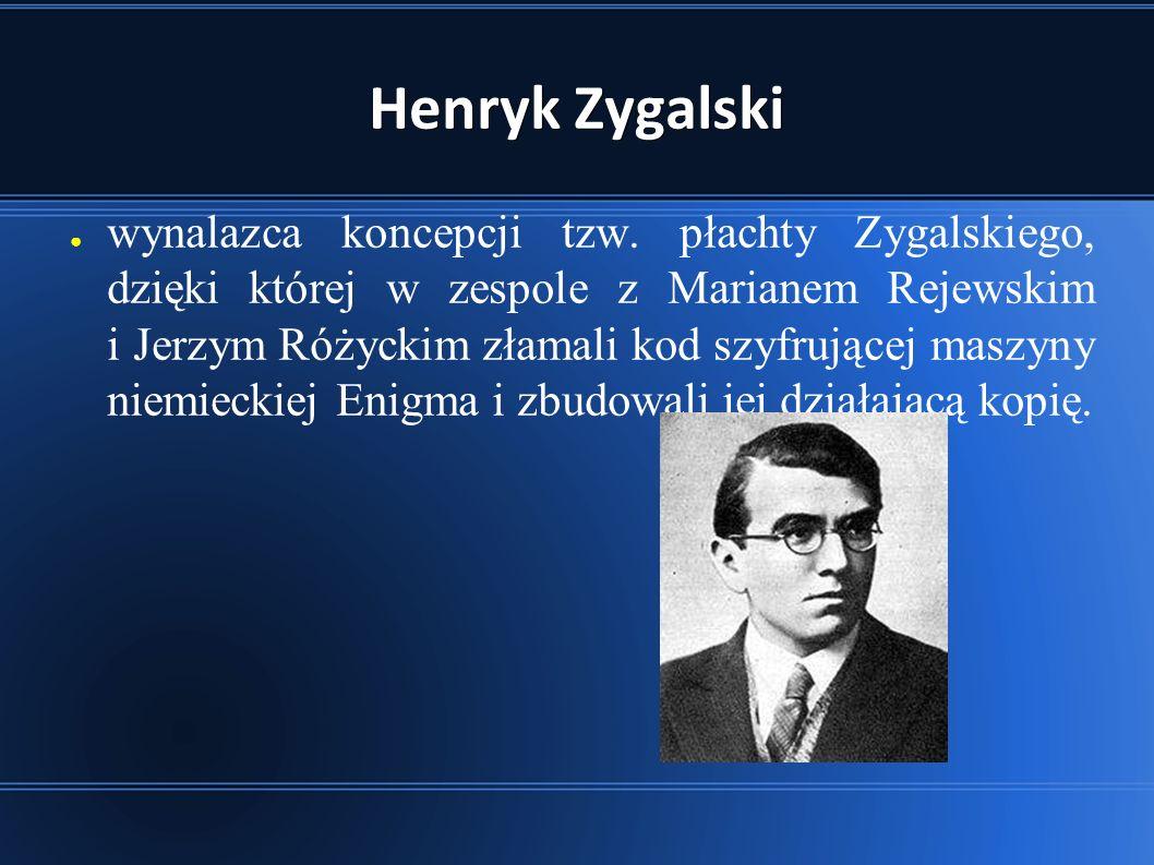 Henryk Zygalski ● wynalazca koncepcji tzw.