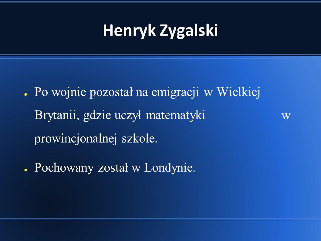 Henryk Zygalski ● Po wojnie pozostał na emigracji w Wielkiej Brytanii, gdzie uczył matematyki w prowincjonalnej szkole.
