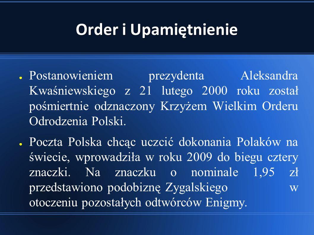 Order i Upamiętnienie ● Postanowieniem prezydenta Aleksandra Kwaśniewskiego z 21 lutego 2000 roku został pośmiertnie odznaczony Krzyżem Wielkim Orderu Odrodzenia Polski.
