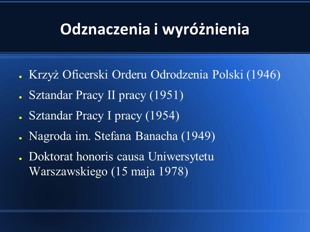 Odznaczenia i wyróżnienia ● Krzyż Oficerski Orderu Odrodzenia Polski (1946) ● Sztandar Pracy II pracy (1951) ● Sztandar Pracy I pracy (1954) ● Nagroda im.